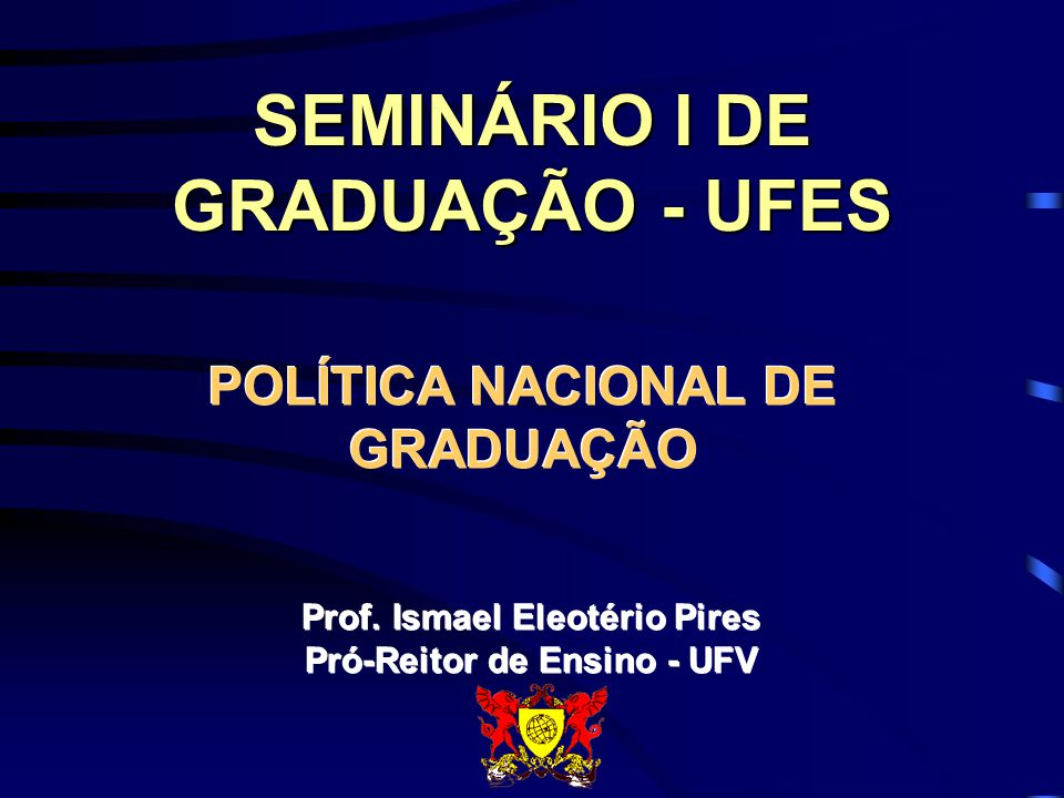 SEMINÁRIO I DE GRADUAÇÃO - UFES POLÍTICA NACIONAL DE GRADUAÇÃO Prof.