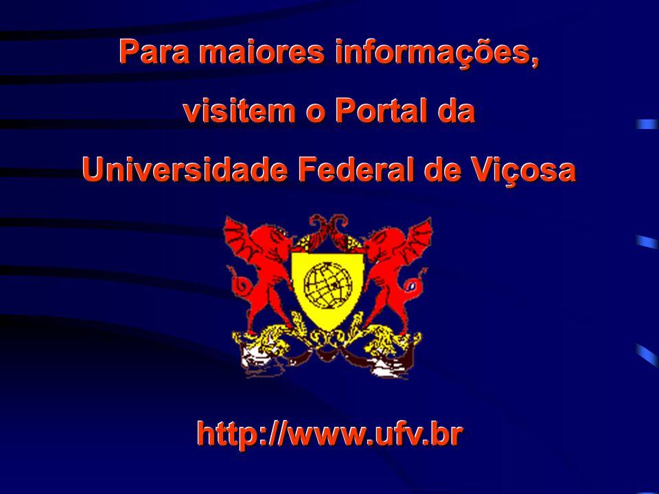 Para maiores informações, visitem o Portal da Universidade Federal de Viçosa Para maiores informações, visitem o Portal da Universidade Federal de Viçosa http://www.ufv.brhttp://www.ufv.br