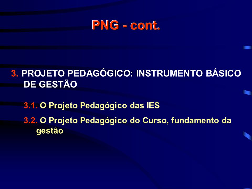 PNG - cont. 3. PROJETO PEDAGÓGICO: INSTRUMENTO BÁSICO DE GESTÃO 3.1.