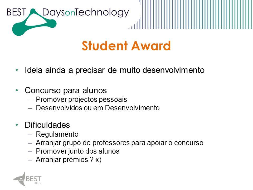 Student Award Ideia ainda a precisar de muito desenvolvimento Concurso para alunos –Promover projectos pessoais –Desenvolvidos ou em Desenvolvimento D