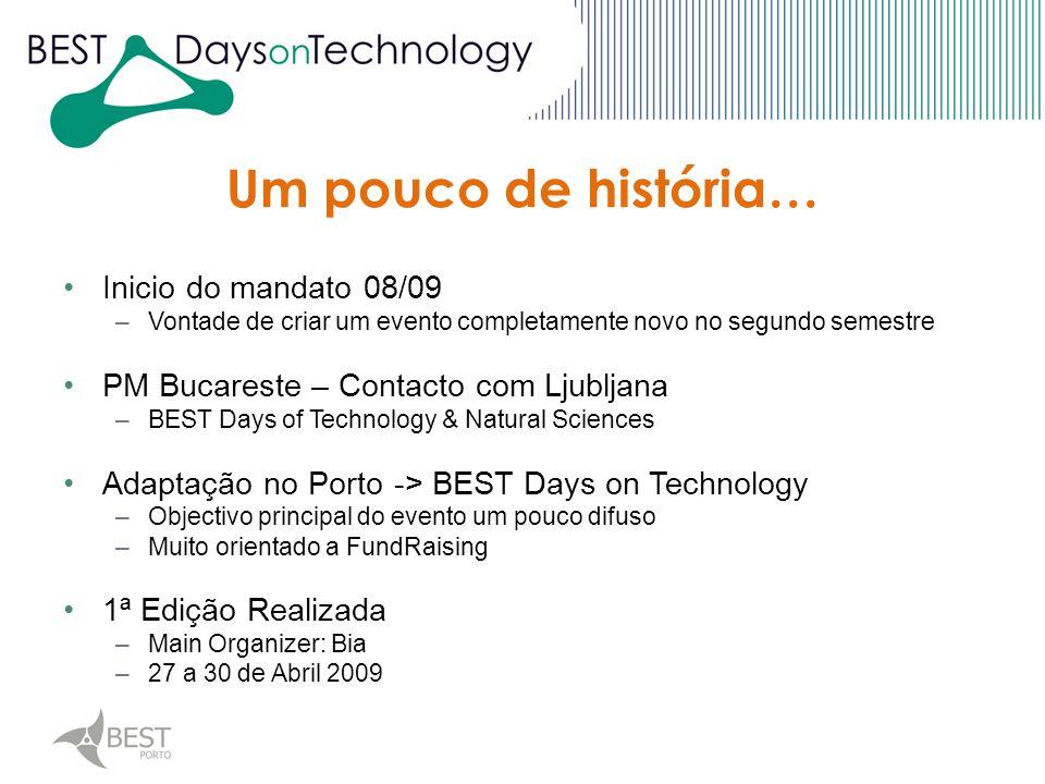 Inicio do mandato 08/09 –Vontade de criar um evento completamente novo no segundo semestre PM Bucareste – Contacto com Ljubljana –BEST Days of Technol