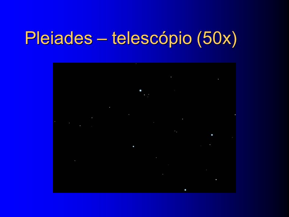 Pleiades – telescópio (50x)