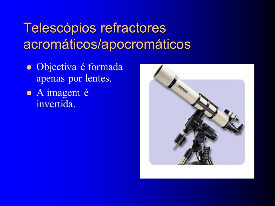 Telescópios refractores acromáticos/apocromáticos Objectiva é formada apenas por lentes.