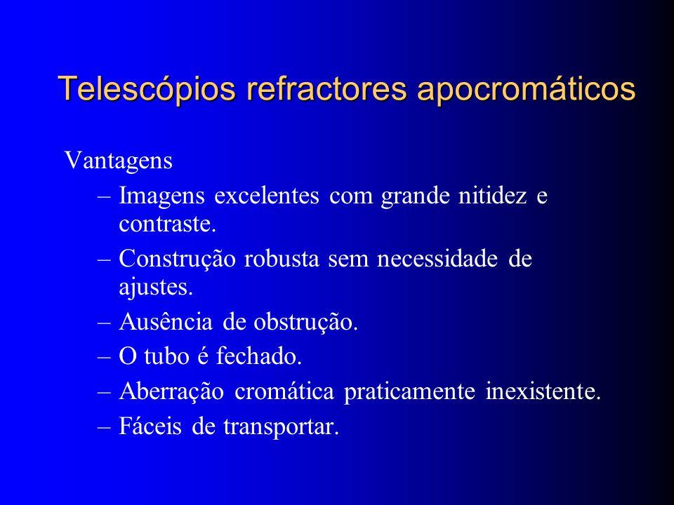 Telescópios refractores apocromáticos Vantagens –Imagens excelentes com grande nitidez e contraste.