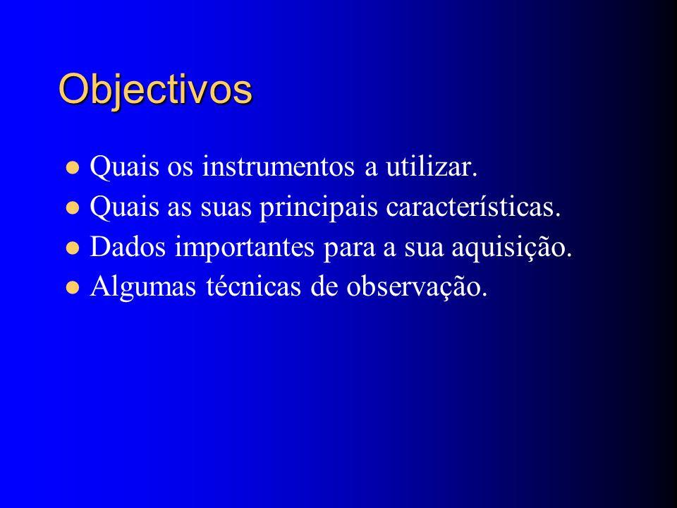 Objectivos Quais os instrumentos a utilizar. Quais as suas principais características.