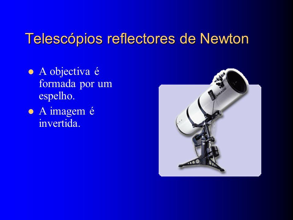 Telescópios reflectores de Newton A objectiva é formada por um espelho. A imagem é invertida.