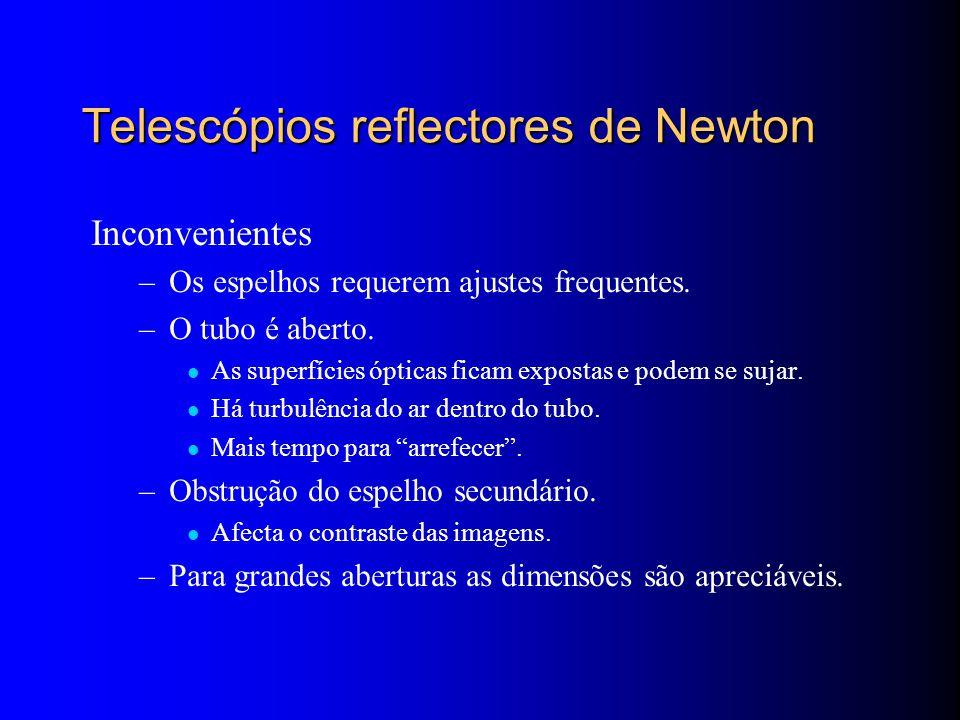 Telescópios reflectores de Newton Inconvenientes –Os espelhos requerem ajustes frequentes.