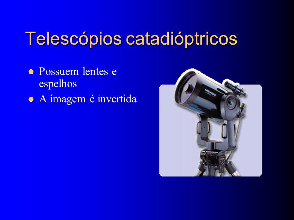 Telescópios catadióptricos Possuem lentes e espelhos A imagem é invertida