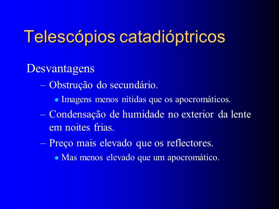 Telescópios catadióptricos Desvantagens –Obstrução do secundário.