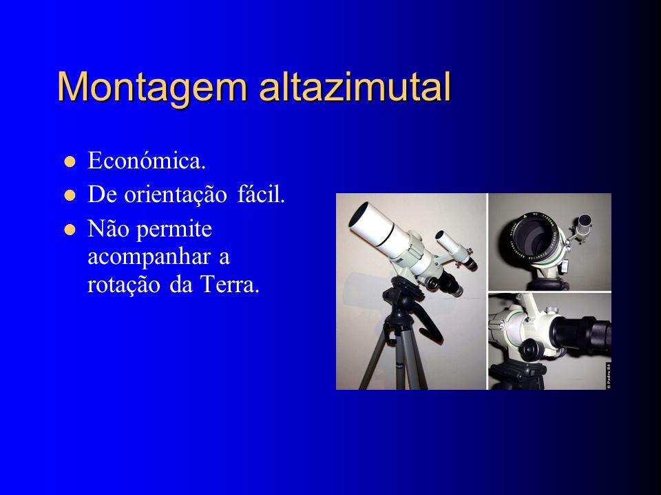 Montagem altazimutal Económica. De orientação fácil. Não permite acompanhar a rotação da Terra.