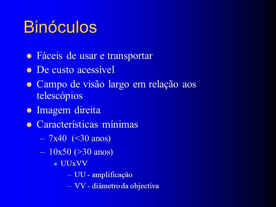Binóculos Fáceis de usar e transportar De custo acessível Campo de visão largo em relação aos telescópios Imagem direita Características mínimas –7x40 (<30 anos) –10x50 (>30 anos) UUxVV –UU - amplificação –VV - diâmetro da objectiva