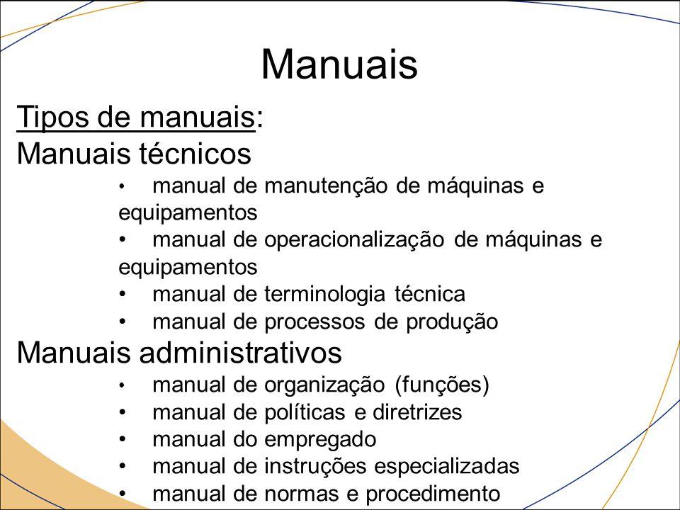 Manuais Tipos de manuais: Manuais técnicos manual de manutenção de máquinas e equipamentos manual de operacionalização de máquinas e equipamentos manu