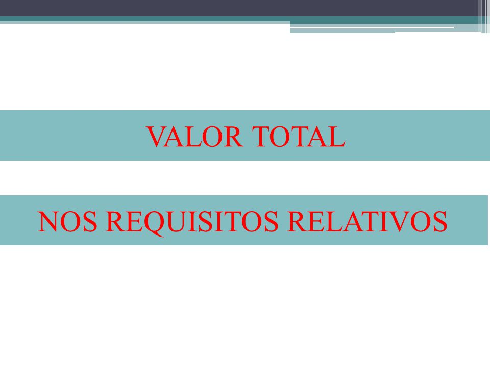 VALOR TOTAL NOS REQUISITOS RELATIVOS