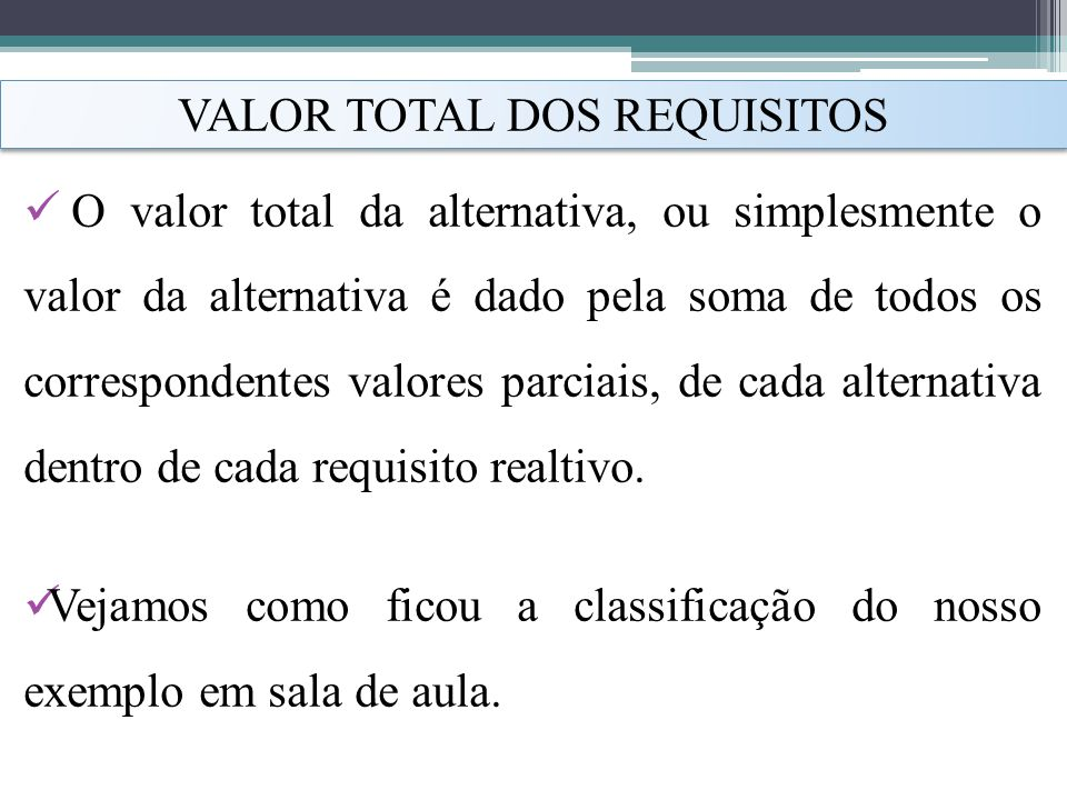 VALOR TOTAL DOS REQUISITOS O valor total da alternativa, ou simplesmente o valor da alternativa é dado pela soma de todos os correspondentes valores p