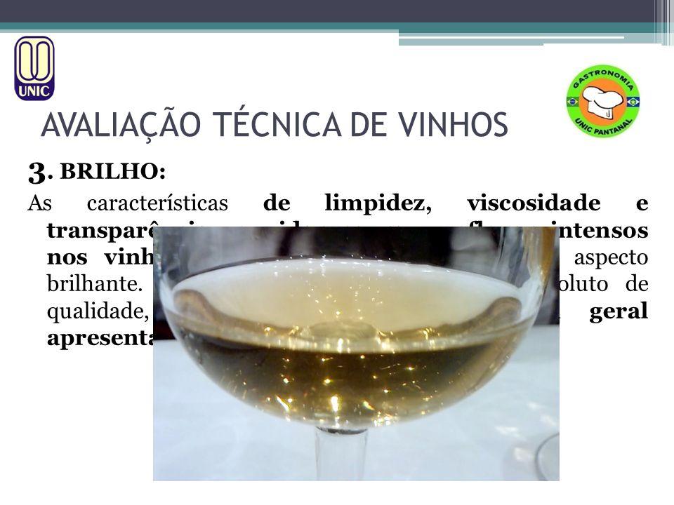 AVALIAÇÃO TÉCNICA DE VINHOS 3. BRILHO: As características de limpidez, viscosidade e transparência reunidas causam reflexos intensos nos vinhos, os qu