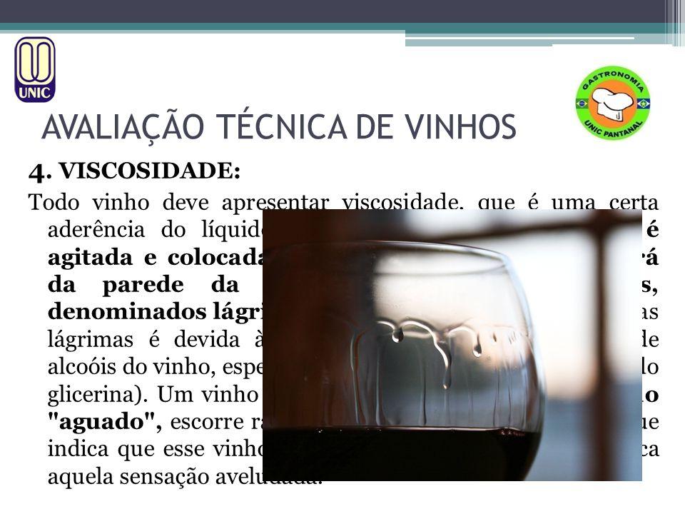 AVALIAÇÃO TÉCNICA DE VINHOS 4. VISCOSIDADE: Todo vinho deve apresentar viscosidade, que é uma certa aderência do líquido nas paredes da taça, Quando é