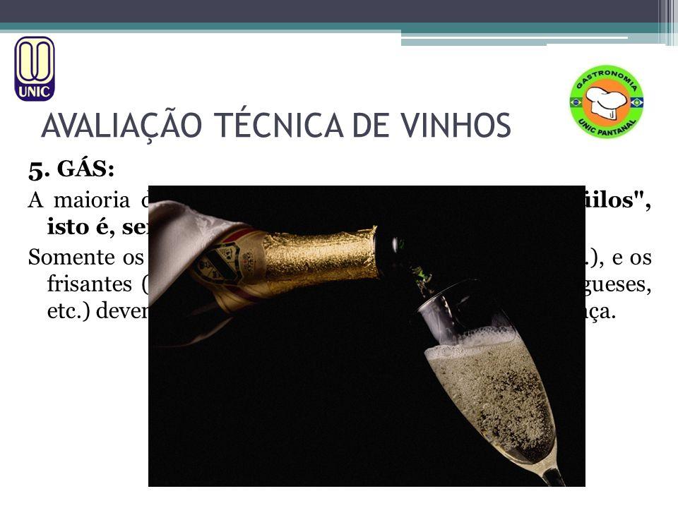AVALIAÇÃO TÉCNICA DE VINHOS 5. GÁS: A maioria dos vinhos no mundo são vinhos