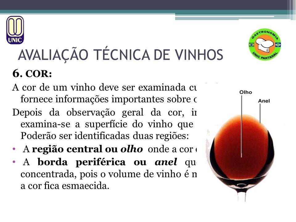 AVALIAÇÃO TÉCNICA DE VINHOS 6. COR: A cor de um vinho deve ser examinada cuidadosamente, pois fornece informações importantes sobre o vinho. Depois da