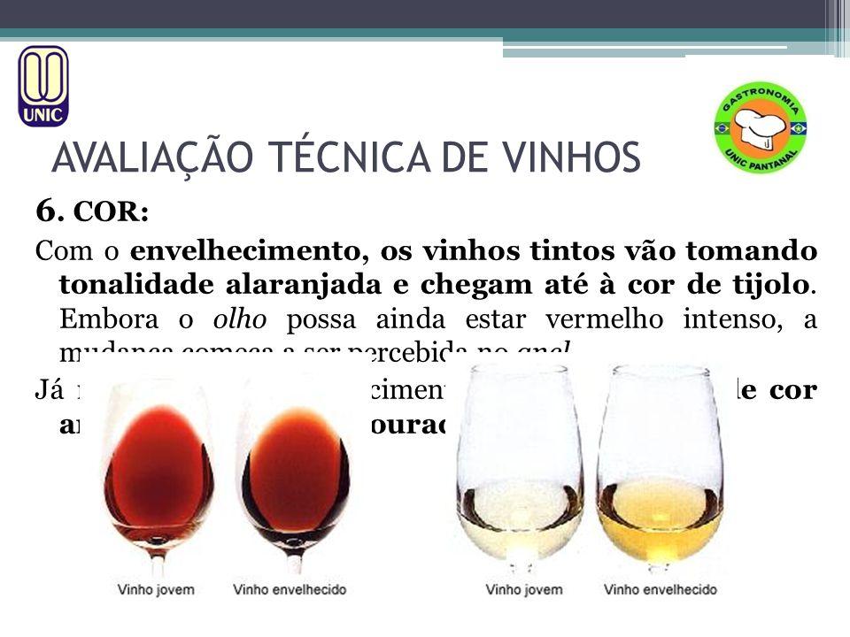 AVALIAÇÃO TÉCNICA DE VINHOS 6. COR: Com o envelhecimento, os vinhos tintos vão tomando tonalidade alaranjada e chegam até à cor de tijolo. Embora o ol