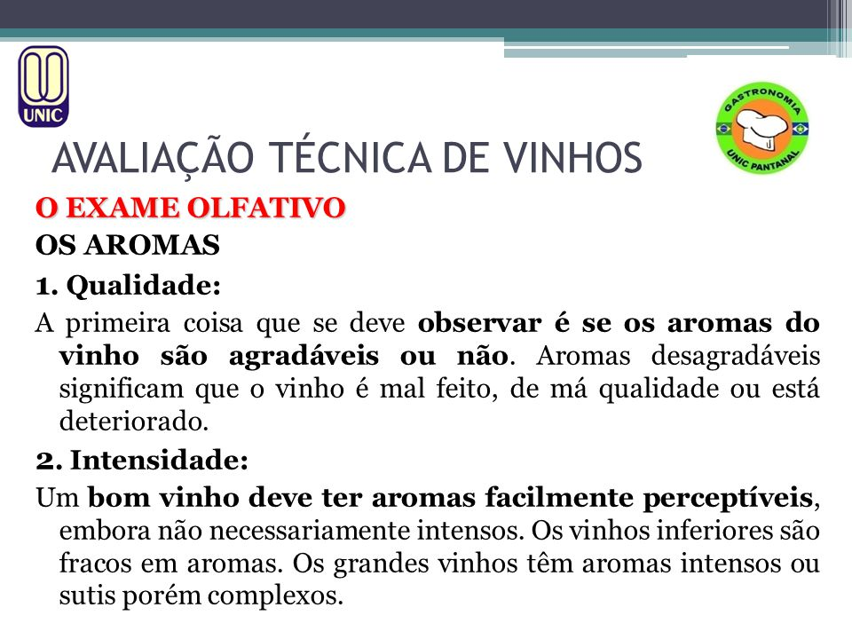 AVALIAÇÃO TÉCNICA DE VINHOS O EXAME OLFATIVO OS AROMAS 1. Qualidade: A primeira coisa que se deve observar é se os aromas do vinho são agradáveis ou n