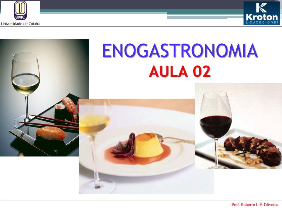 Prof. Roberto I. P. Oliveira ENOGASTRONOMIA AULA 02