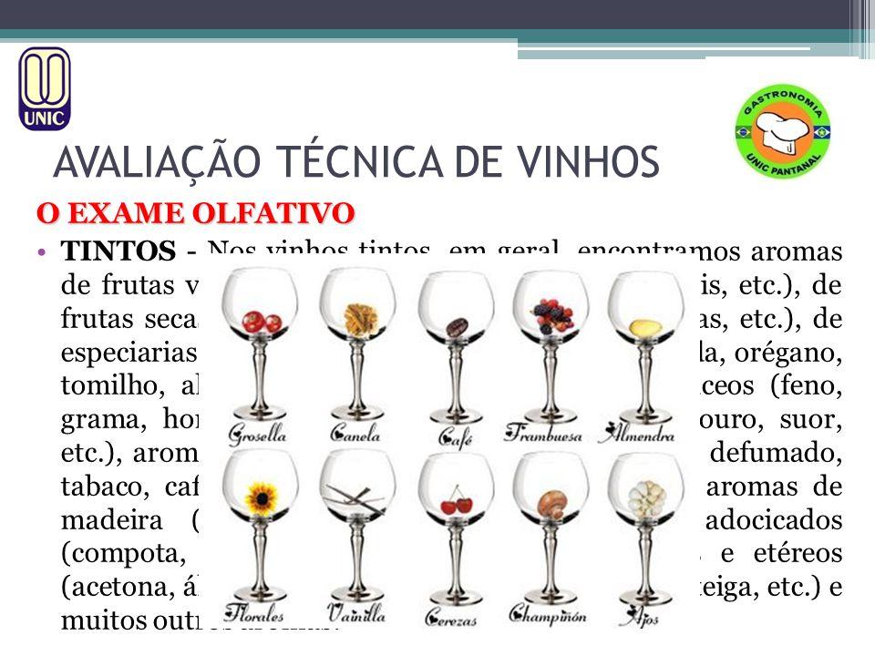 AVALIAÇÃO TÉCNICA DE VINHOS O EXAME OLFATIVO TINTOS - Nos vinhos tintos, em geral, encontramos aromas de frutas vermelhas (cereja, amora, groselha, cassis, etc.), de frutas secas (ameixa, avelã, amêndoa, nozes, passas, etc.), de especiarias (pimenta, canela, baunilha, noz moscada, orégano, tomilho, alcaçuz, anis, etc.) e vegetais ou herbáceos (feno, grama, hortelã, menta, etc.), aromas animais (couro, suor, etc.), aromas empireumáticos (torrefação, tostado, defumado, tabaco, café, chocolate, açúcar-queimado, etc.), aromas de madeira (baunilha, serragem, etc.), aromas adocicados (compota, mel, melado, etc.), aromas químicos e etéreos (acetona, álcool, enxofre, fermento, pão, leite, manteiga, etc.) e muitos outros aromas!