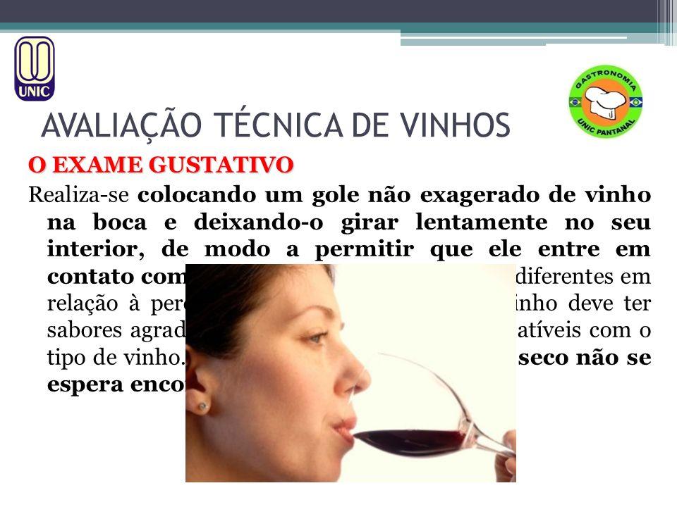 AVALIAÇÃO TÉCNICA DE VINHOS O EXAME GUSTATIVO Realiza-se colocando um gole não exagerado de vinho na boca e deixando-o girar lentamente no seu interio