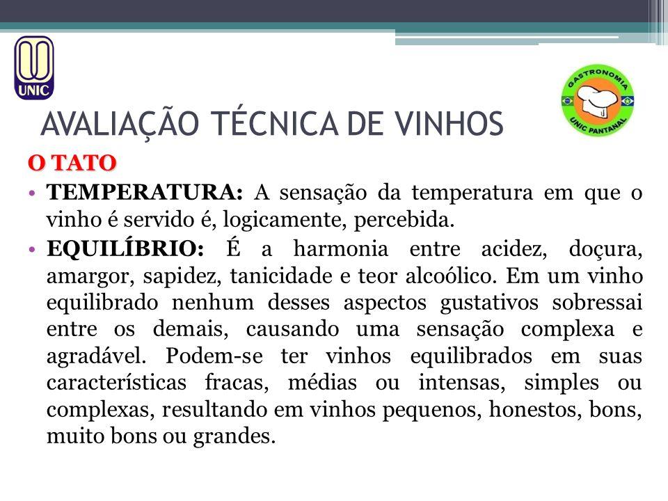 AVALIAÇÃO TÉCNICA DE VINHOS O TATO TEMPERATURA: A sensação da temperatura em que o vinho é servido é, logicamente, percebida. EQUILÍBRIO: É a harmonia
