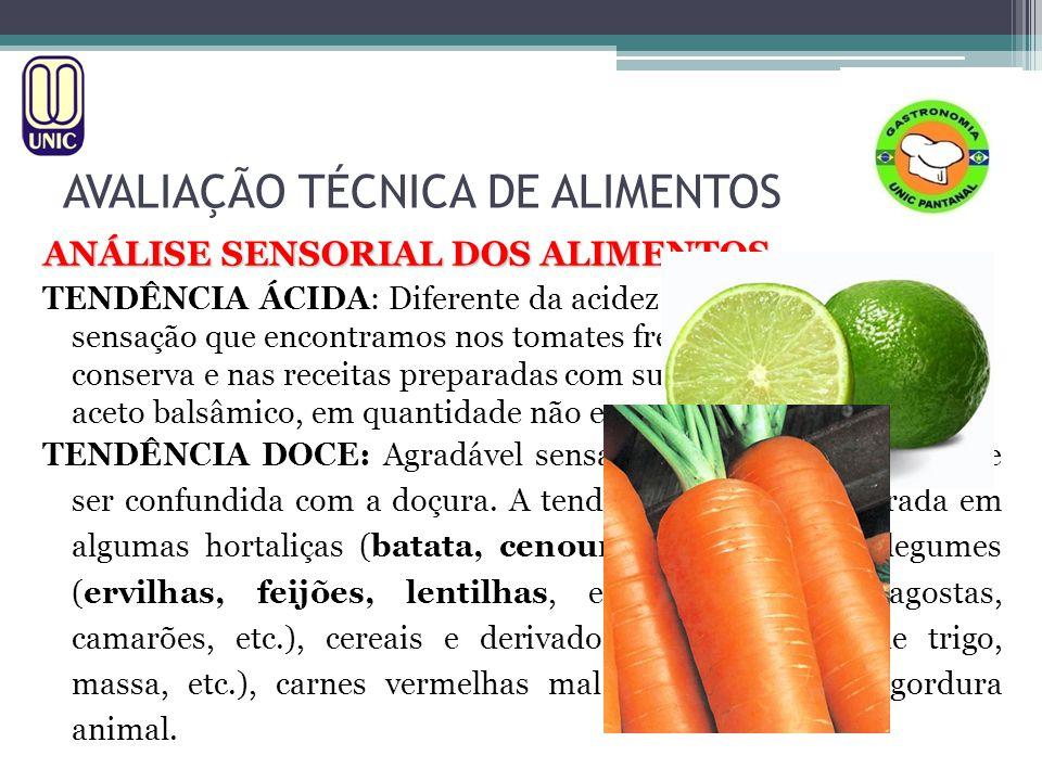 AVALIAÇÃO TÉCNICA DE ALIMENTOS ANÁLISE SENSORIAL DOS ALIMENTOS TENDÊNCIA ÁCIDA: Diferente da acidez verdadeira, é a sensação que encontramos nos tomat