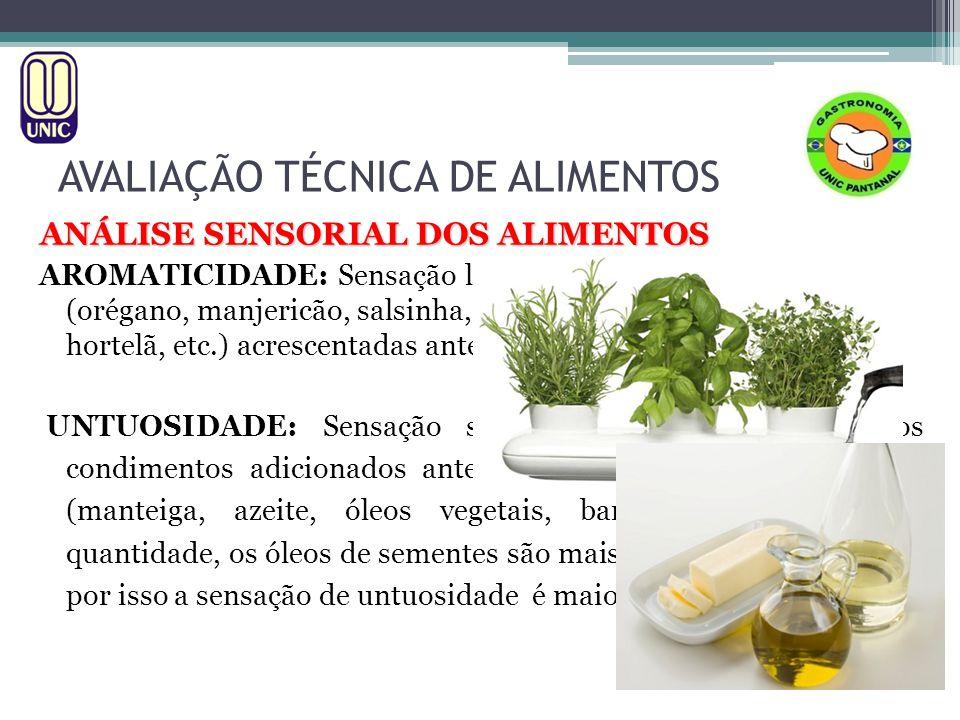 ANÁLISE SENSORIAL DOS ALIMENTOS AROMATICIDADE: Sensação ligada ao uso de ervas aromáticas (orégano, manjericão, salsinha, sálvia, alecrim, louro, cebo