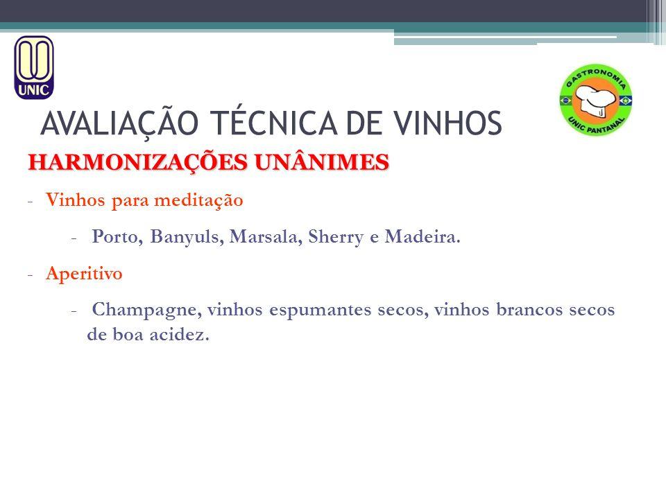 AVALIAÇÃO TÉCNICA DE VINHOS HARMONIZAÇÕES UNÂNIMES -Vinhos para meditação - Porto, Banyuls, Marsala, Sherry e Madeira. -Aperitivo - Champagne, vinhos