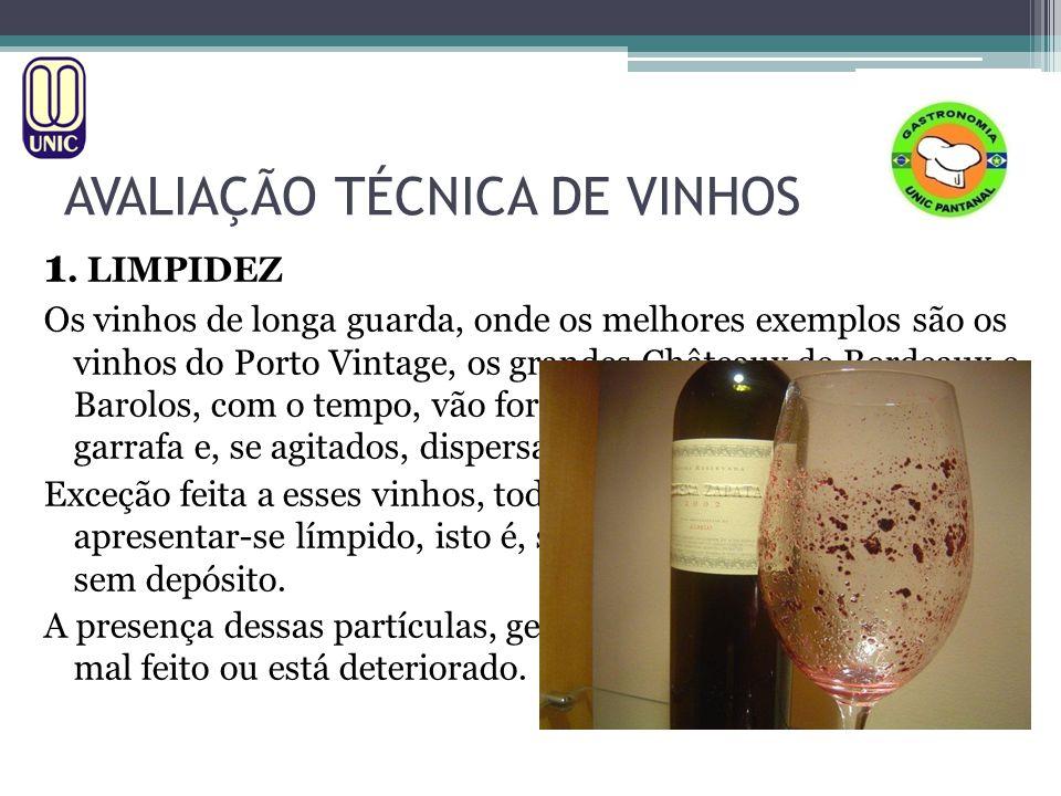 AVALIAÇÃO TÉCNICA DE VINHOS 1. LIMPIDEZ Os vinhos de longa guarda, onde os melhores exemplos são os vinhos do Porto Vintage, os grandes Châteaux de Bo
