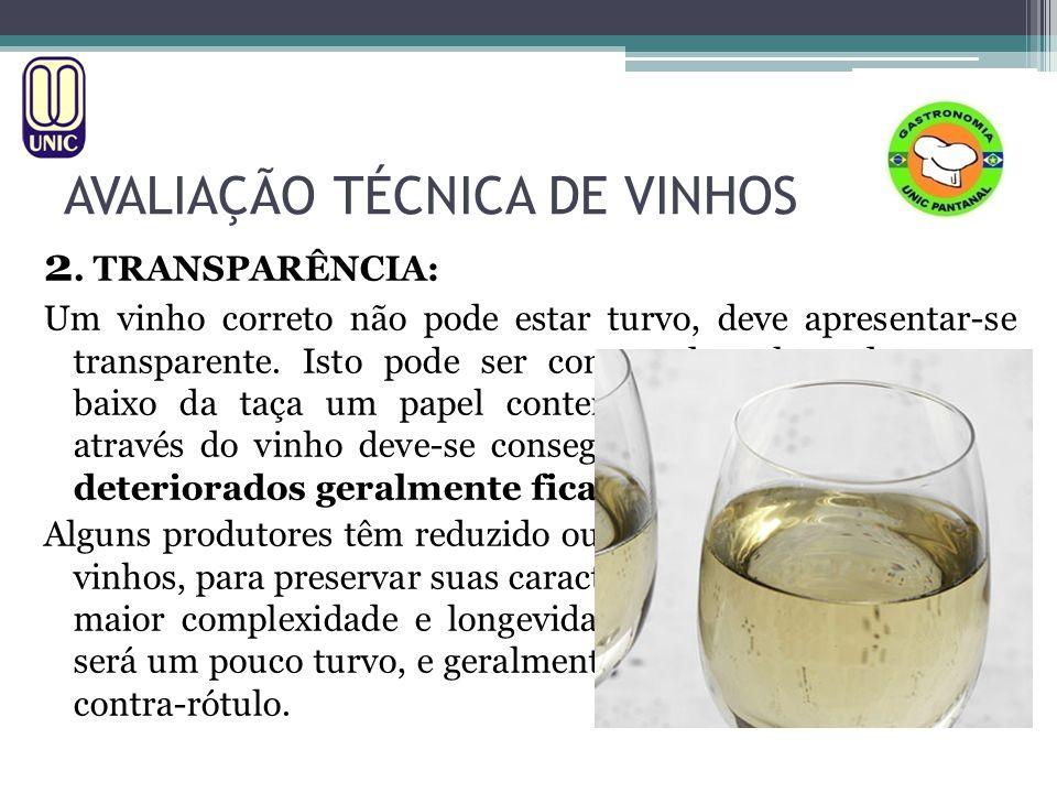 AVALIAÇÃO TÉCNICA DE VINHOS 2. TRANSPARÊNCIA: Um vinho correto não pode estar turvo, deve apresentar-se transparente. Isto pode ser constatado colocan