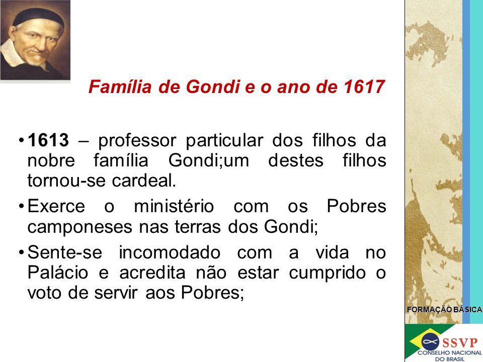 FORMAÇÃO BÁSICA 1613 – professor particular dos filhos da nobre família Gondi;um destes filhos tornou-se cardeal. Exerce o ministério com os Pobres ca