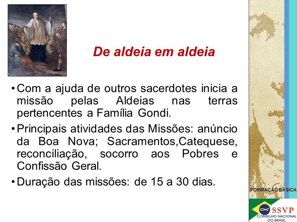 FORMAÇÃO BÁSICA Com a ajuda de outros sacerdotes inicia a missão pelas Aldeias nas terras pertencentes a Família Gondi. Principais atividades das Miss