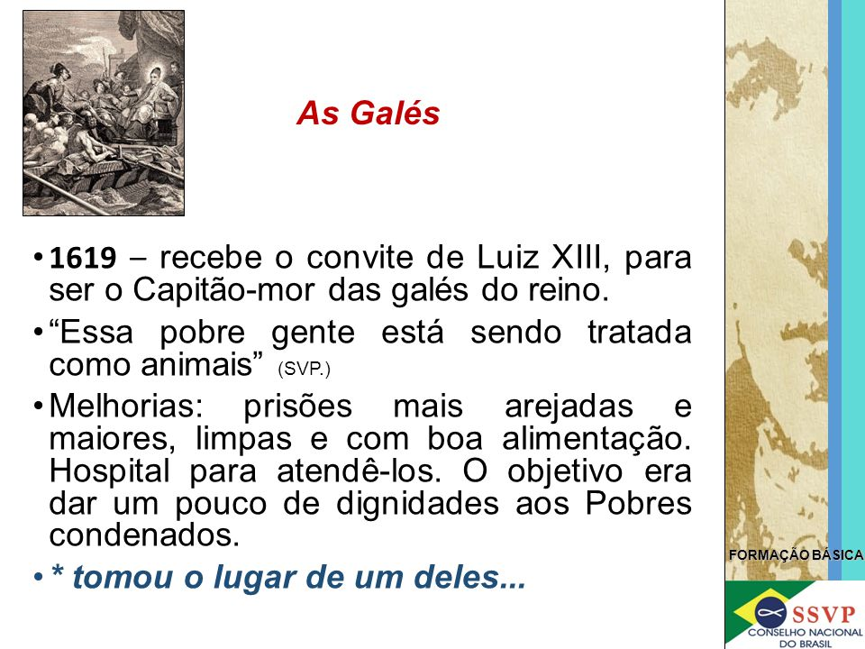 """FORMAÇÃO BÁSICA 1619 – recebe o convite de Luiz XIII, para ser o Capitão-mor das galés do reino. """"Essa pobre gente está sendo tratada como animais"""" (S"""