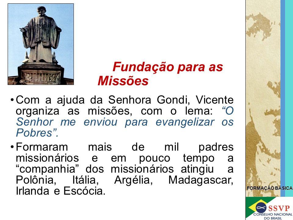 """FORMAÇÃO BÁSICA Com a ajuda da Senhora Gondi, Vicente organiza as missões, com o lema: """"O Senhor me enviou para evangelizar os Pobres"""". Formaram mais"""