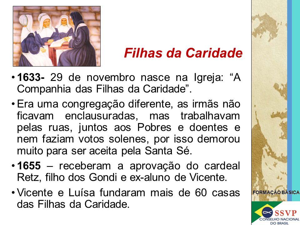 """FORMAÇÃO BÁSICA 1633- 29 de novembro nasce na Igreja: """"A Companhia das Filhas da Caridade"""". Era uma congregação diferente, as irmãs não ficavam enclau"""