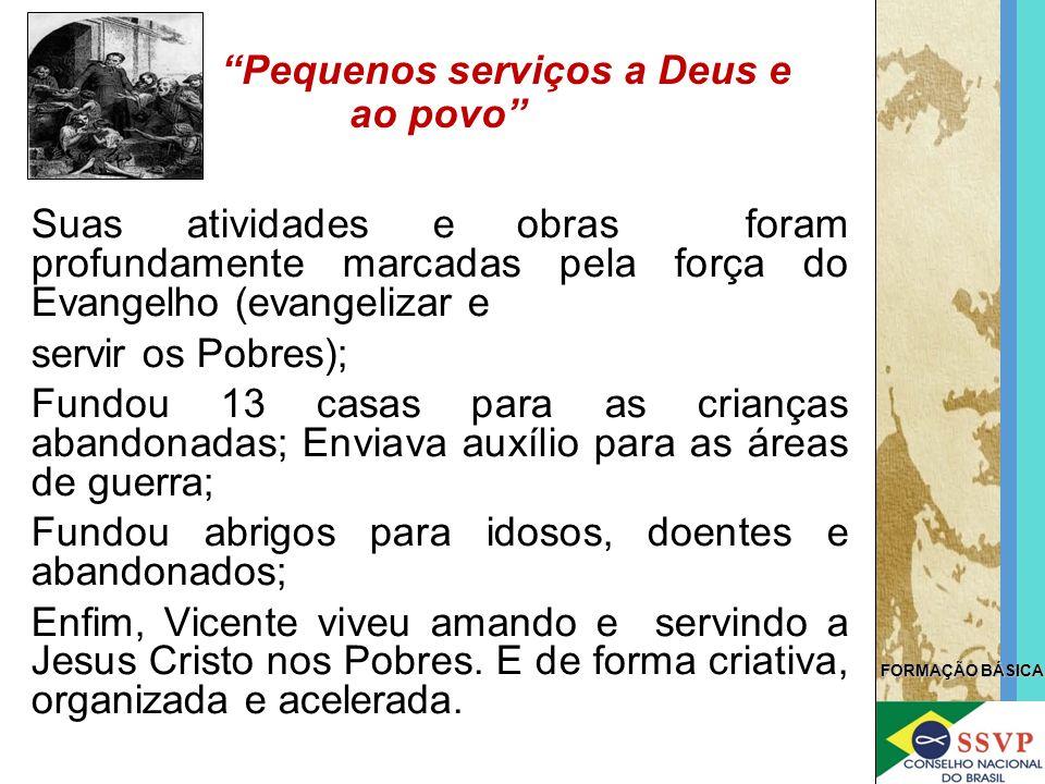 FORMAÇÃO BÁSICA Suas atividades e obras foram profundamente marcadas pela força do Evangelho (evangelizar e servir os Pobres); Fundou 13 casas para as