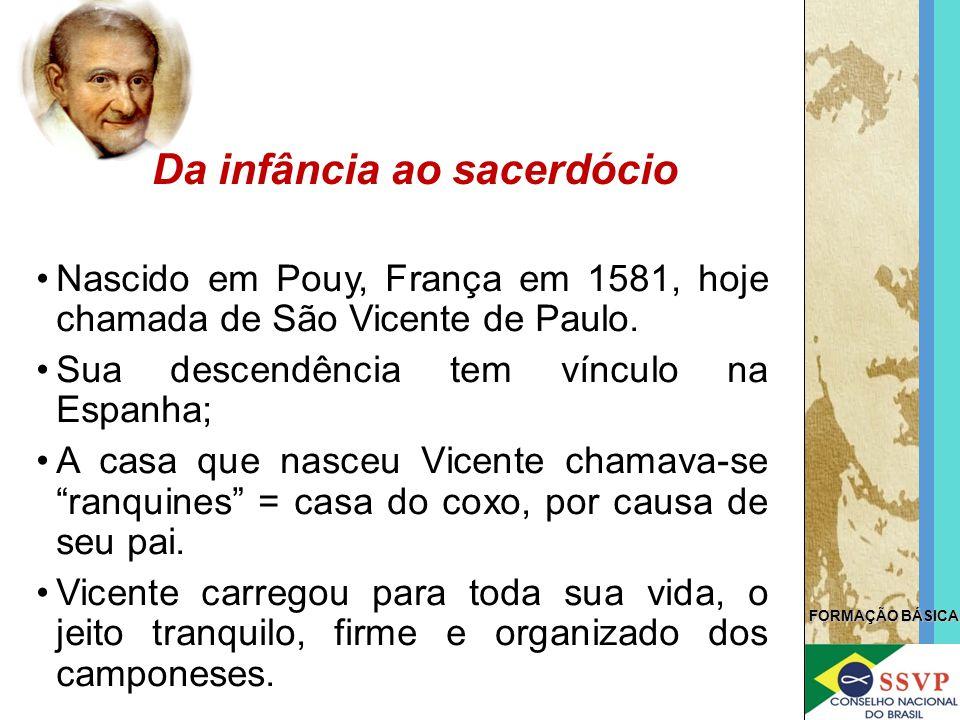 FORMAÇÃO BÁSICA Nascido em Pouy, França em 1581, hoje chamada de São Vicente de Paulo. Sua descendência tem vínculo na Espanha; A casa que nasceu Vice