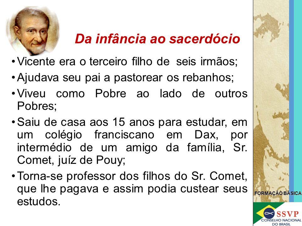FORMAÇÃO BÁSICA Vicente era o terceiro filho de seis irmãos; Ajudava seu pai a pastorear os rebanhos; Viveu como Pobre ao lado de outros Pobres; Saiu