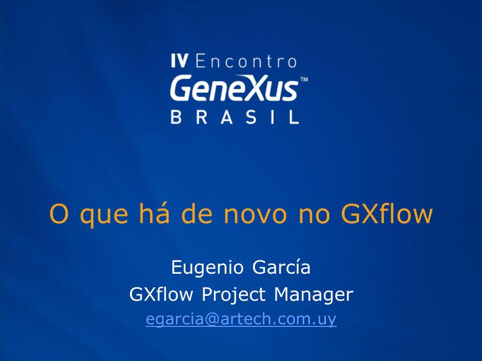 O que há de novo no GXflow Eugenio García GXflow Project Manager egarcia@artech.com.uy