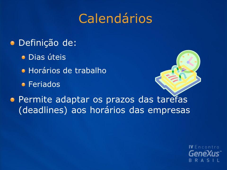 Calendários Definição de: Dias úteis Horários de trabalho Feriados Permite adaptar os prazos das tarefas (deadlines) aos horários das empresas