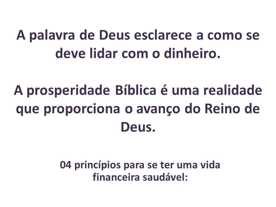 A palavra de Deus esclarece a como se deve lidar com o dinheiro.