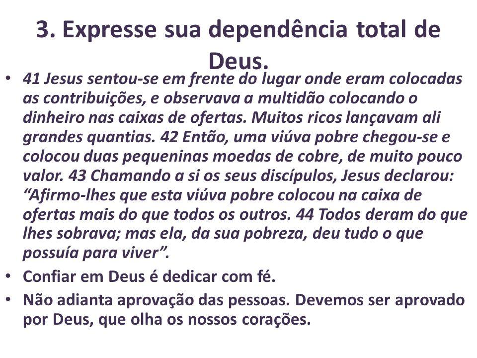3.Expresse sua dependência total de Deus.