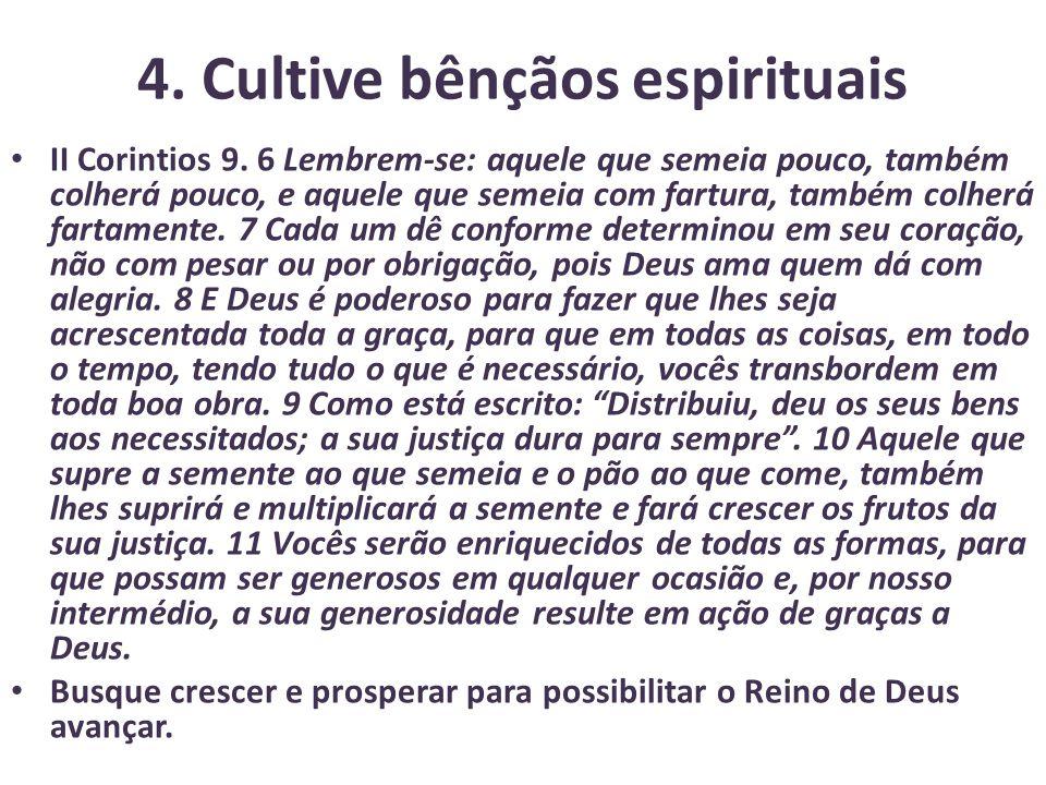 4.Cultive bênçãos espirituais II Corintios 9.