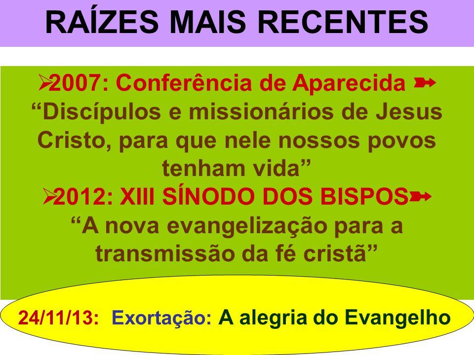 """RAÍZES MAIS RECENTES  2007: Conferência de Aparecida ➽ """"Discípulos e missionários de Jesus Cristo, para que nele nossos povos tenham vida""""  2012: XI"""