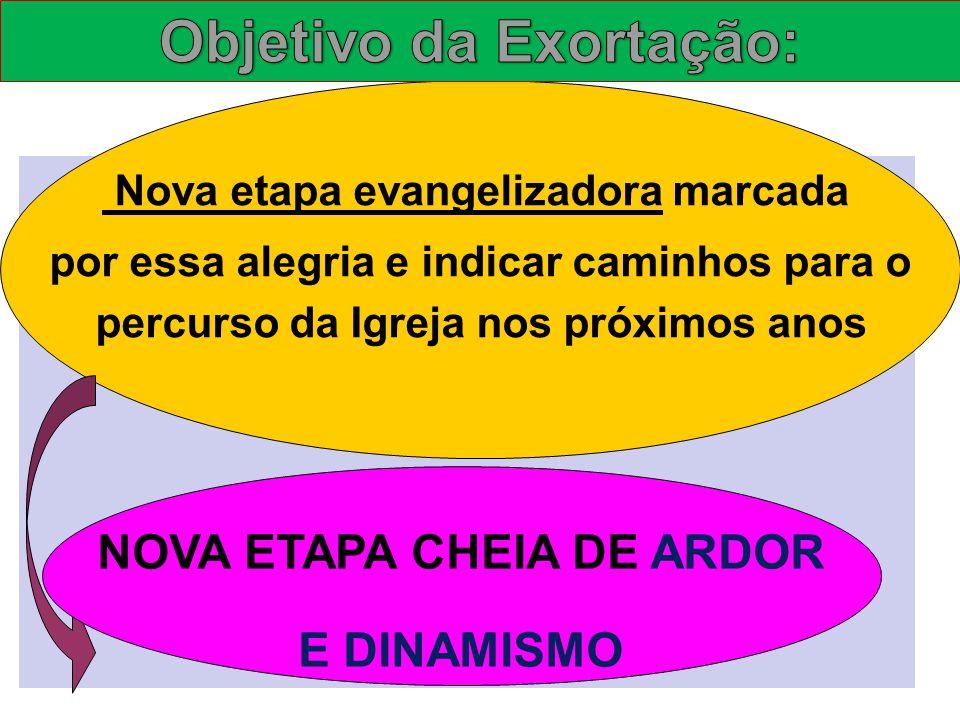 Nova etapa evangelizadora marcada por essa alegria e indicar caminhos para o percurso da Igreja nos próximos anos NOVA ETAPA CHEIA DE ARDOR E DINAMISM