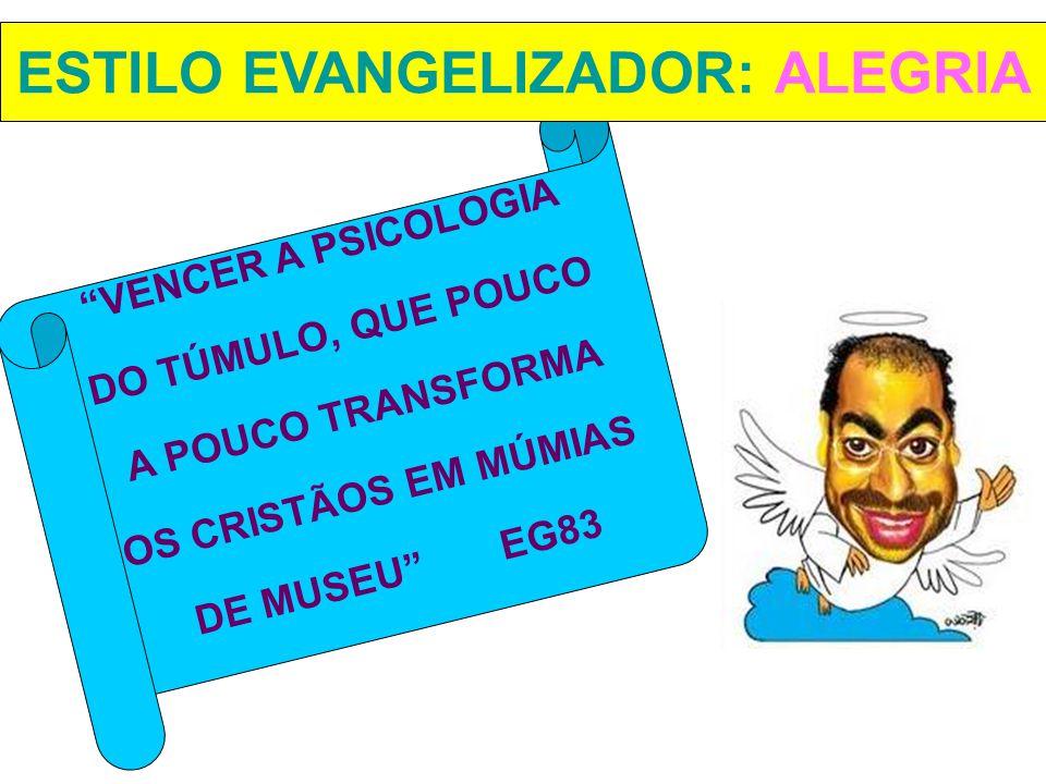 """""""VENCER A PSICOLOGIA DO TÚMULO, QUE POUCO A POUCO TRANSFORMA OS CRISTÃOS EM MÚMIAS DE MUSEU"""" EG83 ESTILO EVANGELIZADOR: ALEGRIA"""
