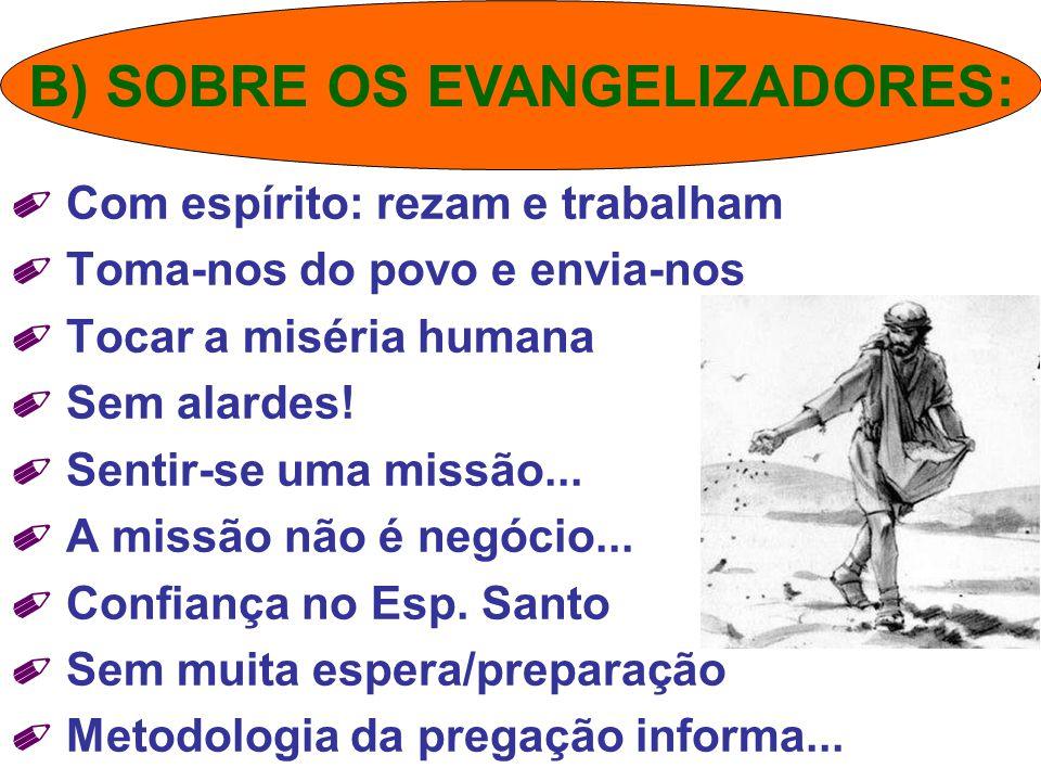 ✐ Com espírito: rezam e trabalham ✐ Toma-nos do povo e envia-nos ✐ Tocar a miséria humana ✐ Sem alardes! ✐ Sentir-se uma missão... ✐ A missão não é ne